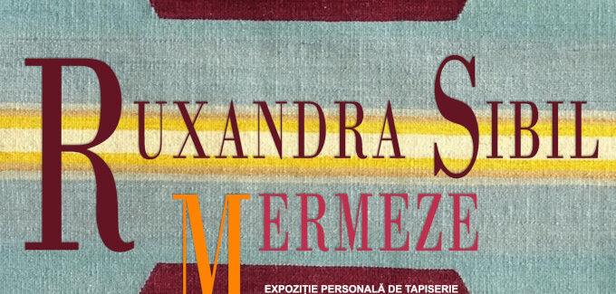 Expoziției personale de tapiserie Ruxandra Sibil Mermeze @ București