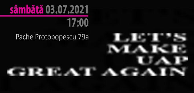 LET'S MAKE UAP GREAT AGAIN @ București